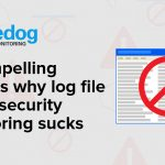 10 compelling reasons why log file based security monitoring sucks